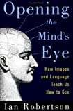 Opening the Mind's Eye: How Images and Language Teach Us How To See (0312306571) by Robertson, Ian