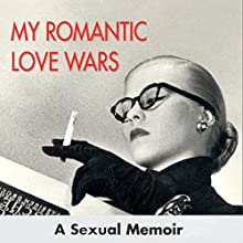 My Romantic Love Wars: A Sexual Memoir Audiobook by Betty Dodson Narrated by Barbara Rosenblat