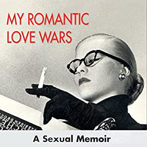 My Romantic Love Wars: A Sexual Memoir Audiobook