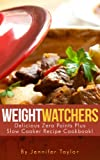 Weight Watchers: Delicious Zero Points Plus Slow Cooker Recipe Cookbook!