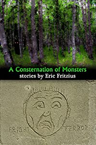 A Consternation Of Monsters: Stories By Eric Fritzius by Eric Fritzius ebook deal