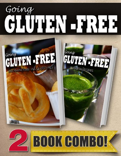 Your Favorite Foods - All Gluten-Free Part 1 And Gluten-Free Vitamix Recipes: 2 Book Combo (Going Gluten-Free)