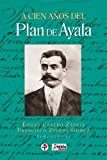 img - for A cien a os del plan de Ayala (Spanish Edition) book / textbook / text book