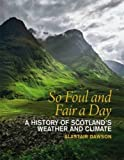 img - for So Foul and Fair a Day: A History of Scotland's Weather and Climate by Alastair Dawson (2009-11-01) book / textbook / text book