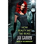 How Beauty Met the Beast: Book One of Tales of the Underlight (       UNABRIDGED) by Jax Garren Narrated by Therese Plummer