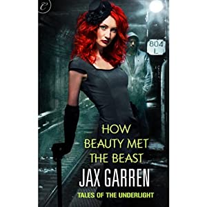 How Beauty Met the Beast: Book One of Tales of the Underlight | [Jax Garren]