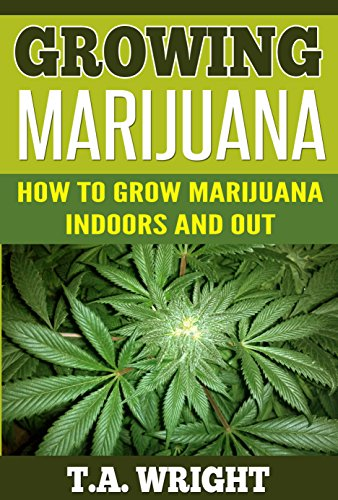 Growing Marijuana:How to Grow Marijuana Indoors and Out (Grow Marijuana,Cannabis,Growing Marijuana, Marijuana Growing, Growing Marijuana Indoors)