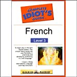 The Complete Idiot's Guide to French, Level 3  by Linguistics Team