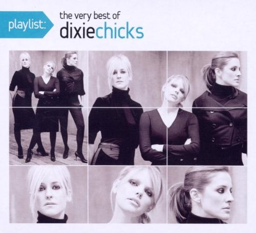 Dixie Chicks - Playlist - The Very Best of Dixie Chicks - Zortam Music
