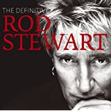 The Definitive Rod Stewart ~ Rod Stewart