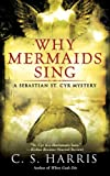 C. S. Harris Why Mermaids Sing (Sebastian St. Cyr Mysteries)