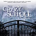 The Crazy School (       UNABRIDGED) by Cornelia Read Narrated by Hillary Huber