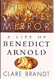 img - for The Man in the Mirror: A Life of Benedict Arnold book / textbook / text book