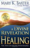 A Divine Revelation of Healing: You, Too, Can Receive Your Healing Today!