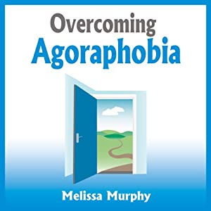 Overcoming Agoraphobia | [Melissa Murphy]