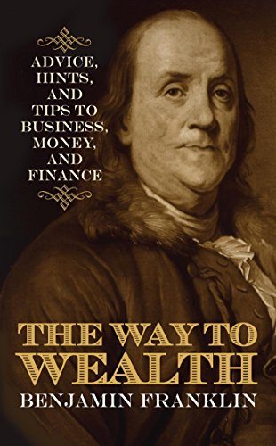 Benjamin Franklin - The Way to Wealth: Advice, Hints, and Tips on Business, Money, and Finance