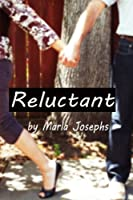 Reluctant (Reluctant Series) (Volume 1)