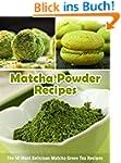 Matcha Powder Recipes: The 50 Most De...