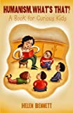 Humanism, Whats That?: A Book for Curious Kids