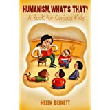 Humanism, What's That?: A Book for Curious Kids ~ Helen Bennett
