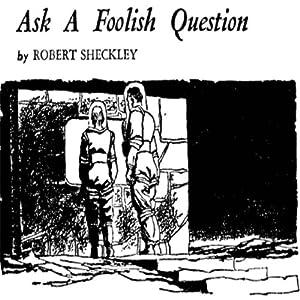 Ask a Foolish Question | [Robert Sheckley]