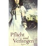 """Pflicht und Verlangen: Romanvon """"Eva-Ruth Landys"""""""