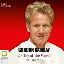 Gordon Ramsay: On Top of the World | Livre audio Auteur(s) : Neil Simpson Narrateur(s) : Richard Aspel
