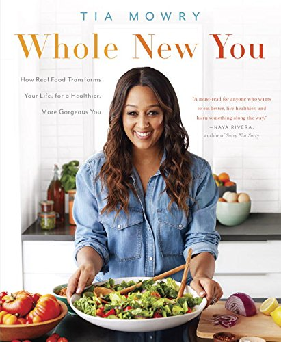 Whole New You: How Real Food Transforms Your Life, for a Healthier, More Gorgeous You by Tia Mowry