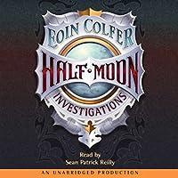 Half Moon Investigations Hörbuch von Eoin Colfer Gesprochen von: Sean Patrick Reilly