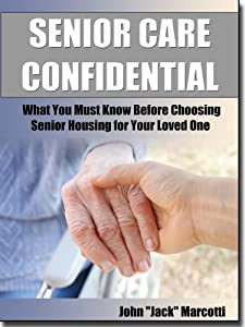 Senior Care Confidential, What You Must Know Before Choosing Senior Housing for Your Loved One from WoodDuck EBook Publishing