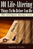 101 Life-Altering Things To Do Before You Die: The Ultimate Bucket List (The Wheel of Wisdom Book 28)