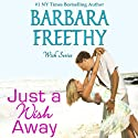 Just a Wish Away: Wish Series (       UNABRIDGED) by Barbara Freethy Narrated by Sandy Rustin