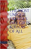 The Most Unique Father's Day Gifts & Ideas of All
