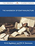 img - for The Handbook of Soap Manufacture - The Original Classic Edition book / textbook / text book