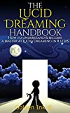Lucid Dreaming: The Lucid Dreaming Handbook: How to understand & become a master at lucid dreaming in 8 steps