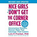 Nice Girls Don't Get the Corner Office: Unconscious Mistakes Women Make That Sabotage Their Careers (A Nice Girls Book) (       UNABRIDGED) by Lois P. Frankel Narrated by Lois P. Frankel