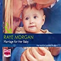 Marriage For Her Baby Audiobook by Raye Morgan Narrated by Laurence Bouvard