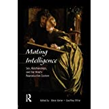 Mating Intelligence: Sex, Relationships, and the Mind's Reproductive System ~ Geoffrey F. Miller