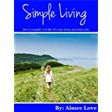 Simple Living: How to simplify your life, live your dream, and retire early ~ Aimee Love