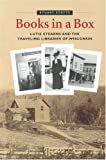 img - for Books in a Box: Lutie Stearns and the Traveling Libraries of Wisconsin by Stuart Stotts (2005) Hardcover book / textbook / text book