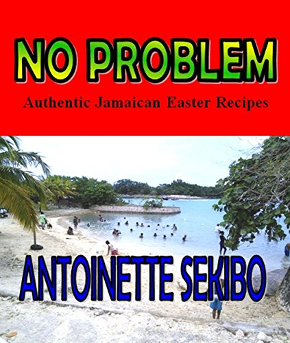No Problem: Authentic Jamaican Easter Recipes (No Problem: Authentic Jamaican Recipes) by Antoinette Sekibo