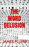 The Word Delusion - The Power of Words and How They Affect Thought and Perception