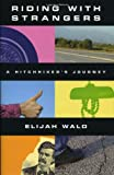 Riding with Strangers: A Hitchhiker's Journey (1556526059) by Wald, Elijah