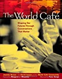 img - for The World Caf : Shaping Our Futures Through Conversations That Matter by Juanita Brown (2005-04-10) book / textbook / text book