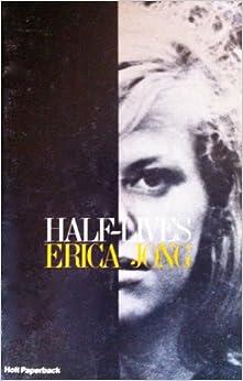Half-Lives: Erica Jong: 9780030074110: Amazon.com: Books
