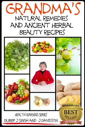 Grandma'S Natural Remedies And Ancient Herbal Beauty Recipes Volume 1 (Health Learning Series Book 22)