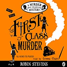 First Class Murder: A Murder Most Unladylike Mystery Audiobook by Robin Stevens Narrated by Gemma Chan