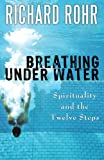 Read Breathing Under Water: Spirituality and the Twelve Steps on-line
