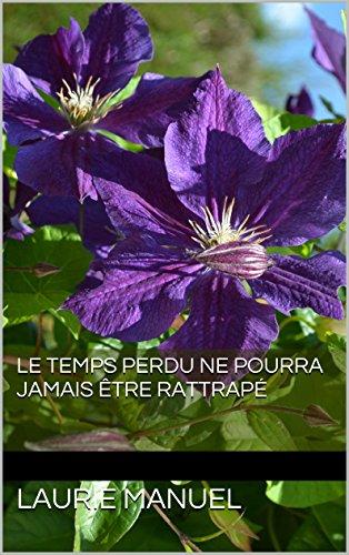 laurie manuel - Le temps perdu ne pourra jamais être rattrapé (French Edition)