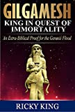 Gilgamesh:King in Quest of Immortality: An Extra-Biblical Proof for the Genesis Flood (An Introduction to the Sumerian Epic of Gilgamesh Book 1)
